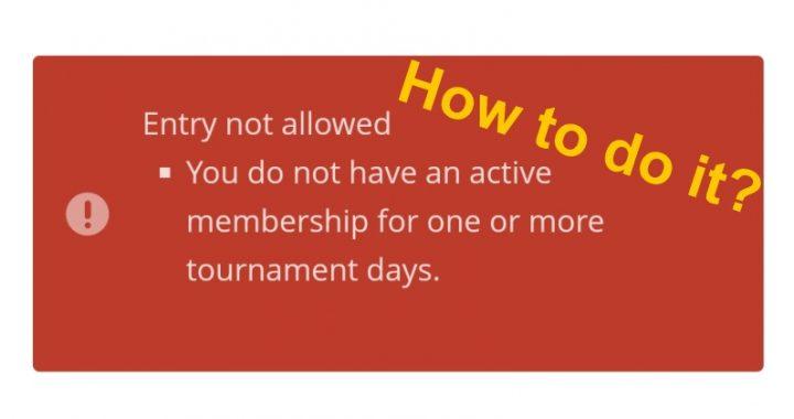 Nemôžem sa prihlásiť na turnaj (You do not have an active membership for one or more tournament days)