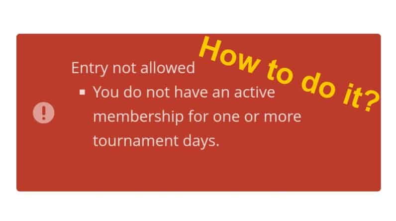 You do not have an active membership for one or more tournament days